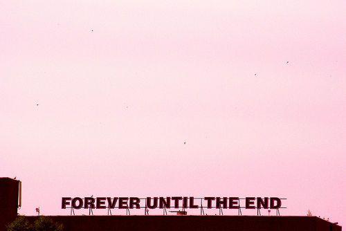 Para siempre hasta el fin :') ❤❤❤