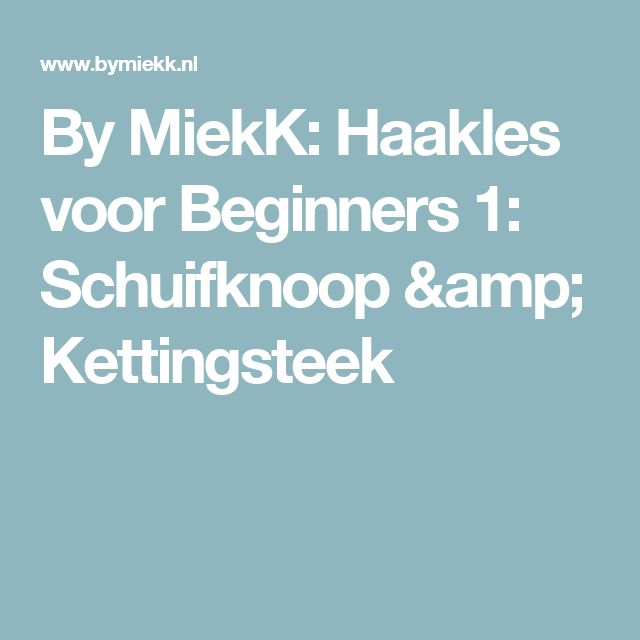 By MiekK: Haakles voor Beginners 1: Schuifknoop & Kettingsteek
