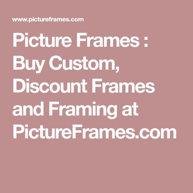 Picture Frames : Buy Custom, Discount Frames and Framing at PictureFrames.com