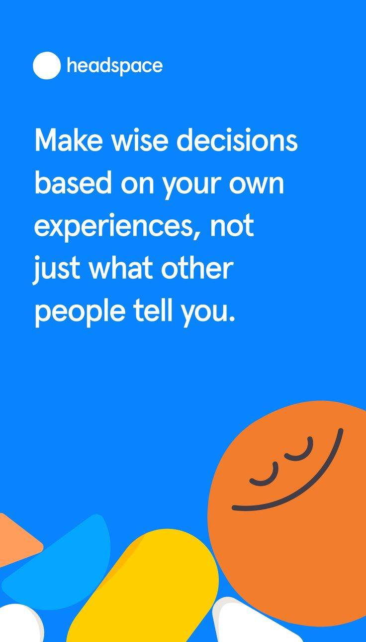 Make wise decisions based on your own experiences, not ...