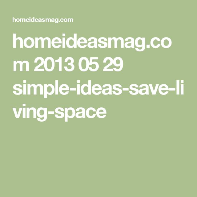 homeideasmag.com 2013 05 29 simple-ideas-save-living-space