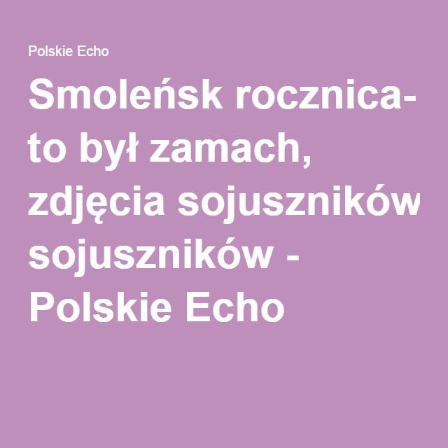 Smoleńsk rocznica- to był zamach, zdjęcia sojuszników - Polskie Echo