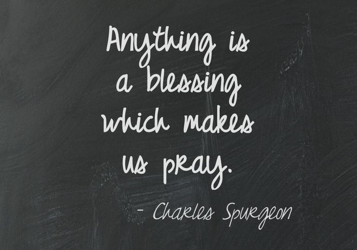 """Anything is a blessing which makes us pray."" Charles #Spurgeon"