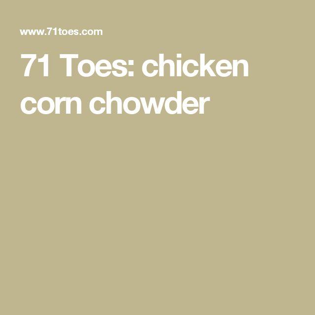 71 Toes: chicken corn chowder