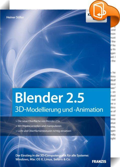 Blender 2.5    ::  Blender ist das freie Programm für 3D-Modellierung und Animation. Mit der Version 2.5 entsteht eine neue Blender-Generation, die den Start in die 3DComputergrafik durch eine komplett überarbeitete Benutzeroberfläche deutlich erleichtert. Anhand konkreter Tutorials zeigt Ihnen Autor Heiner Stiller, wie Sie Objekte und Charaktere modellieren, ihnen ein überzeugendes Aussehen verleihen und sie schließlich animieren. So blicken Sie hinter die Kulissen moderner Computergr...