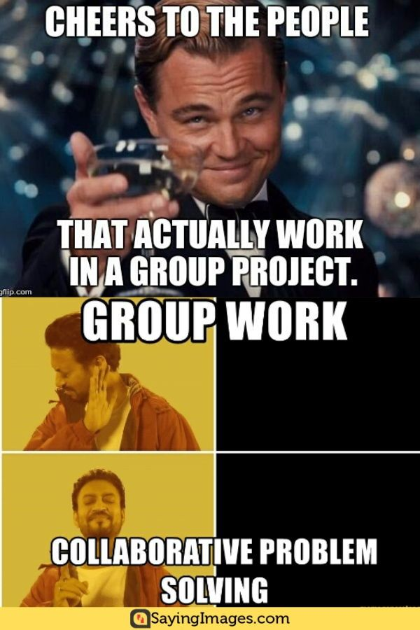 20 Group Work Memes Students Will Relate To Sayingimages Com Group Work Work Memes Memes