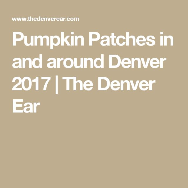 Pumpkin Patches in and around Denver 2017 | The Denver Ear