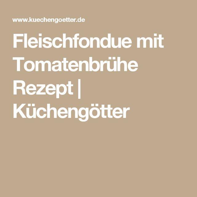 Fleischfondue mit Tomatenbrühe Rezept | Küchengötter
