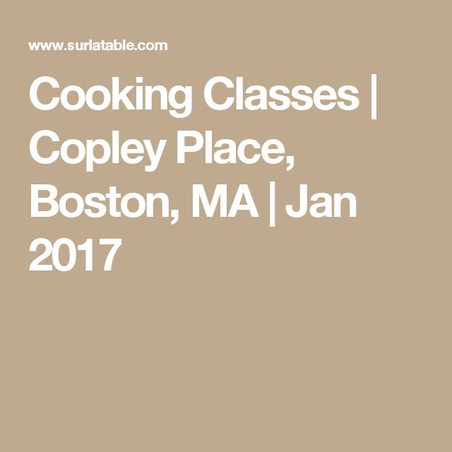 Cooking Classes | Copley Place, Boston, MA | Jan 2017
