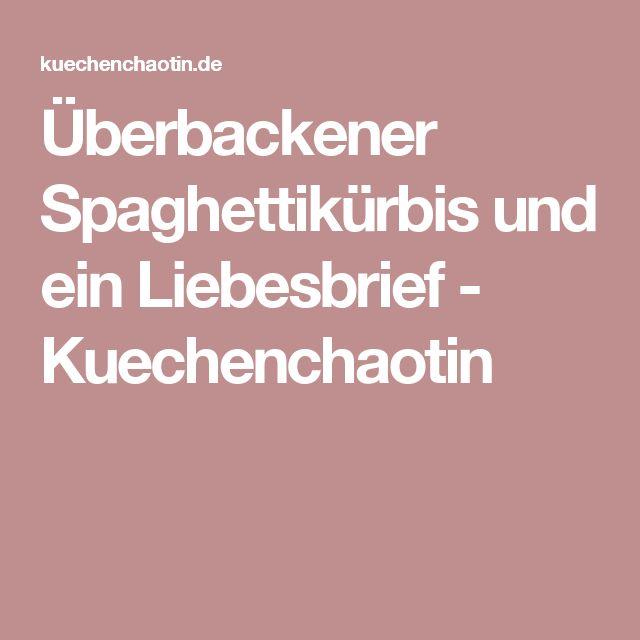Überbackener Spaghettikürbis und ein Liebesbrief - Kuechenchaotin