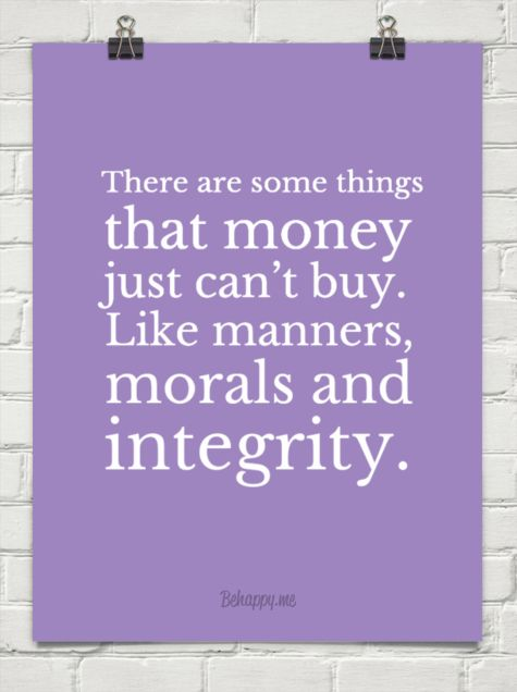 There are some things that money just can't buy. like manners, morals and integrity. #39007