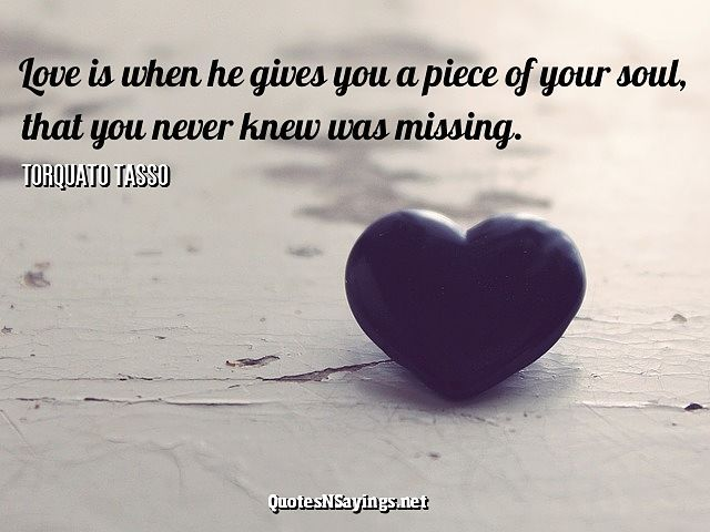 """Pablo Neruda quote about love - """"Love is when he gives you a piece of your soul, that you never knew was missing."""""""