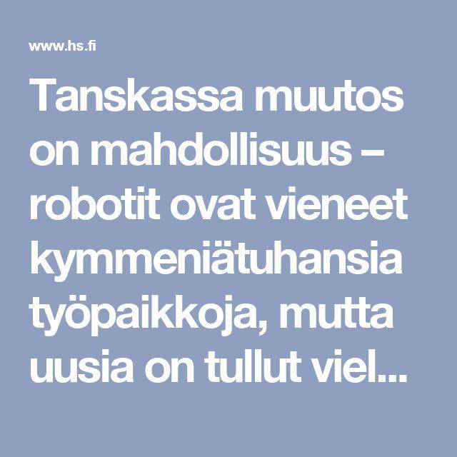 Tanskassa muutos on mahdollisuus – robotit ovat vieneet kymmeniätuhansia työpaikkoja, mutta uusia on tullut vielä enemmän - Pääkirjoitus - Helsingin Sanomat