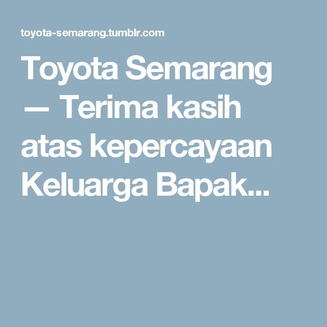 Toyota Semarang — Terima kasih atas kepercayaan Keluarga Bapak...