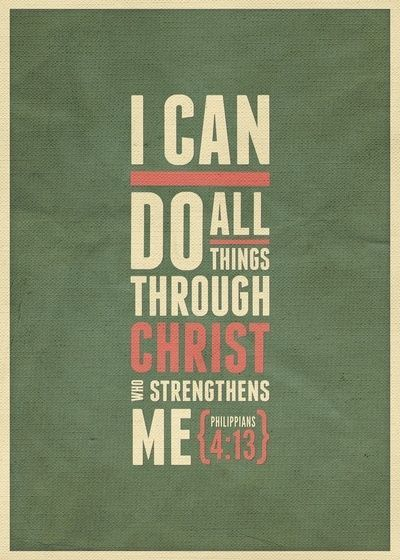 """I can do all things through him who strengthens me."" - Philippians 4:13 - Christian - Bible Verses My favorite verse ever!"