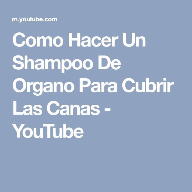 Como Hacer Un Shampoo De Organo Para Cubrir Las Canas - YouTube