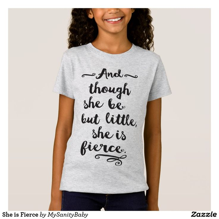 "She is Fierce T-Shirt - She is Fierce - This design features a typography work with a quote from Shakespeare's Midsummer Night's Dream Book: ""And though she be but little, she is fierce"". Specially designed for the little fierce girl you got at home."