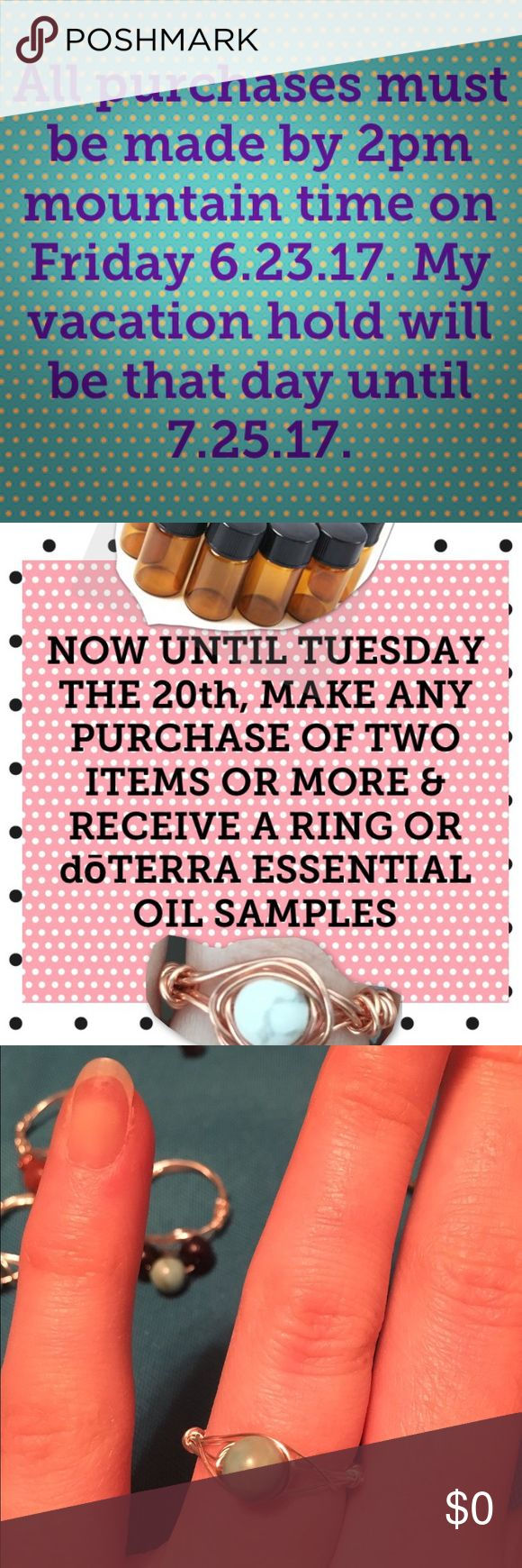 Free Ring or Oil--Upcoming Vacation Hold I will be unable to ship items while working out of state this summer, so I will place a vacation hold on my closet. FROM NOW UNTIL TUESDAY THE 20th, MAKE ANY PURCHASE OF TWO ITEMS OR MORE & RECEIVE A COMPLIMENTARY WIRE-WRAPPED RING HAND-MADE BY ME OR dōTERRA ESSENTIAL OIL SAMPLES; I'll ask you for your preference (and ring size) or you tell me :) thanks for shopping my closet! Jewelry Rings