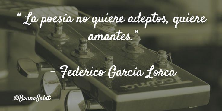 """"""" La poesía no quiere adeptos, quiere amantes.""""   – Federico García Lorca"""