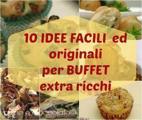 10 Idee originali e facili per fare Buffet extra ricchi ricette salate oggi vi voglio dare un po' di consigli per i vostri buffet ed aperitivi su come renderli indimenticabili