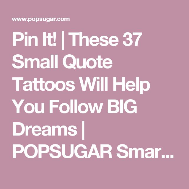 Pin It!   These 37 Small Quote Tattoos Will Help You Follow BIG Dreams   POPSUGAR Smart Living