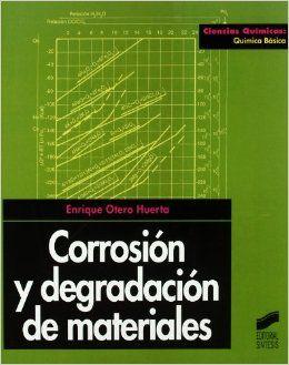 Corrosión y degradación de materiales / Enrique Otero Huerta.- 2ª ed., corr. y ampl. - Madrid : Síntesis, 2012.