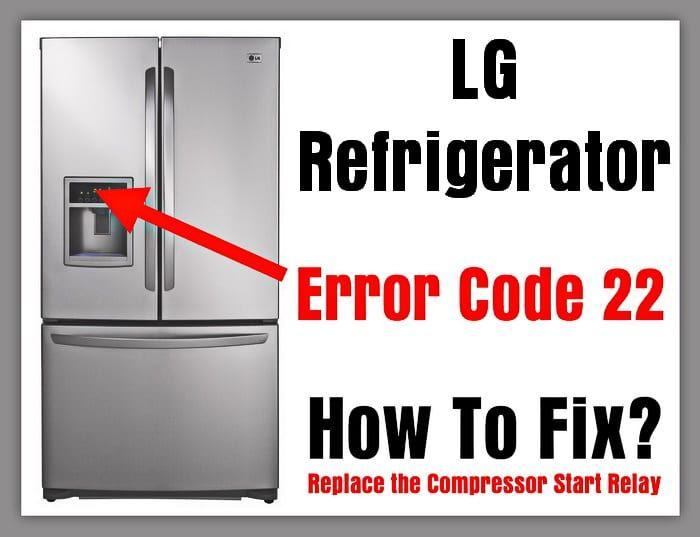 Lg Refrigerator Error Code 22 How To Fix Refrigerator Lg