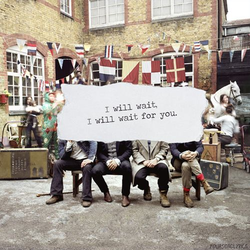 """Mumford and Sons """"I will wait, I will wait for you"""" #mumfordandsons #iwillwaitiwillwaitforyou #lyrics http://buzznet.com/~g93cd28"""