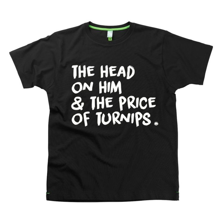 The Head On Him And The Price Of Turnips Slogan t-shirts by Hairy Baby