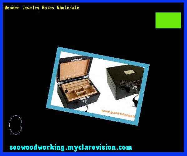 Wooden Jewelry Boxes Wholesale 185435 - Woodworking Plans and Projects!