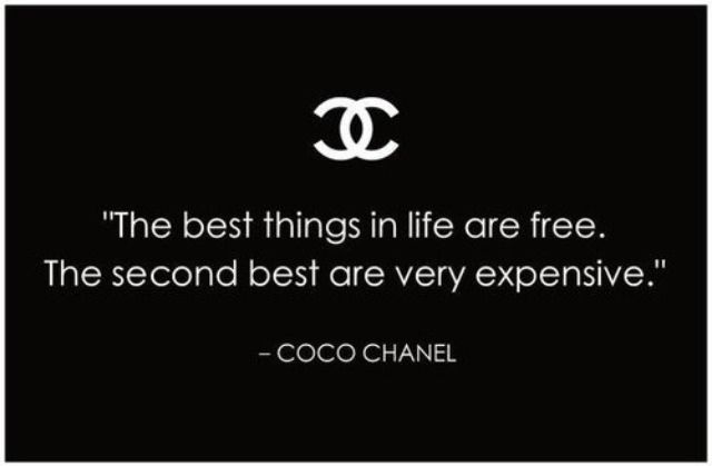 """I love Chanel and this quote """"The best things in life are free. The second best are very expensive."""""""