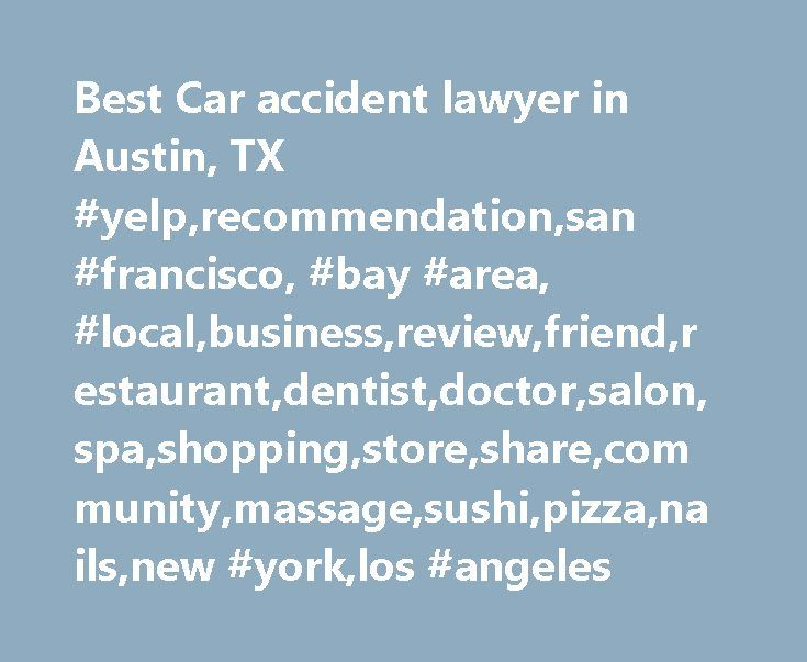 Best Car accident lawyer in Austin, TX #yelp,recommendation,san #francisco, #bay #area, #local,business,review,friend,restaurant,dentist,doctor,salon,spa,shopping,store,share,community,massage,sushi,pizza,nails,new #york,los #angeles http://australia.nef2.com/best-car-accident-lawyer-in-austin-tx-yelprecommendationsan-francisco-bay-area-localbusinessreviewfriendrestaurantdentistdoctorsalonspashoppingstoresharecommunitymassagesuship/  Best Car Accident Lawyer in Austin, TX Neighborhoods…