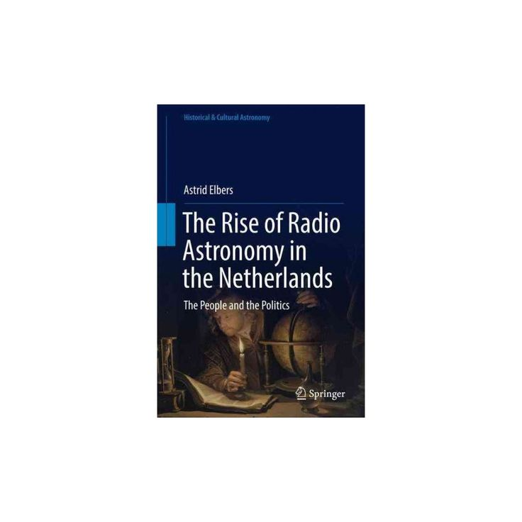 Rise of Radio Astronomy in the Netherlands : The People and the Politics (Hardcover) (Astrid Elbers)