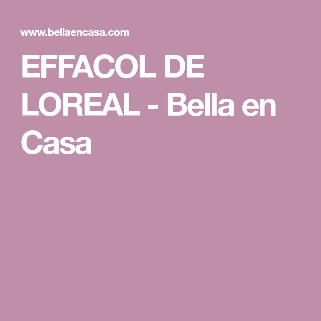 EFFACOL DE LOREAL - Bella en Casa