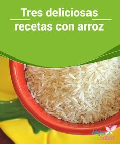 Tres deliciosas recetas con arroz  Sin duda alguna, el arroz es uno de nuestros aliados en la cocina, pero a veces ocurre que nos quedamos sin ideas para preparalo.