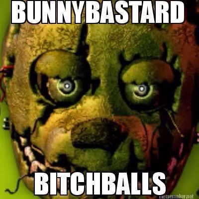 "Markiplier's nickname for Five Night at Freddy's 3 animatronic Springtrap. ""Bunny Bastard Bitch Balls"""