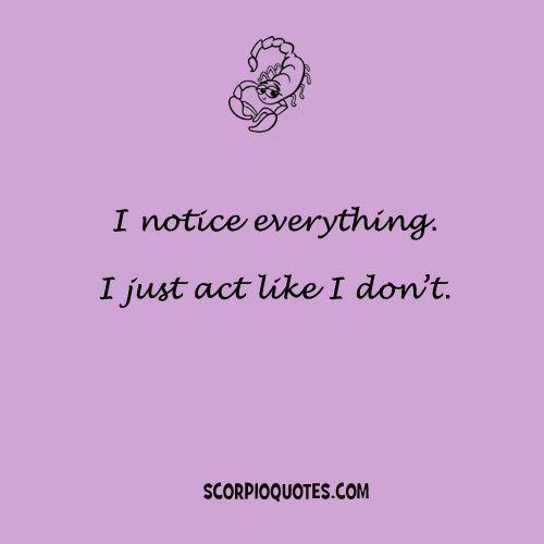 I notice everything.... I just act like I don't