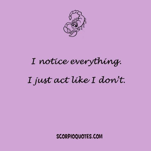 I notice everything.... I just act like I don't... #scorpio #personality #zodiac #traits #horoscope