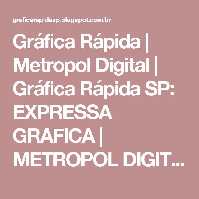 Gráfica Rápida | Metropol Digital | Gráfica Rápida SP: EXPRESSA GRAFICA | METROPOL DIGITAL