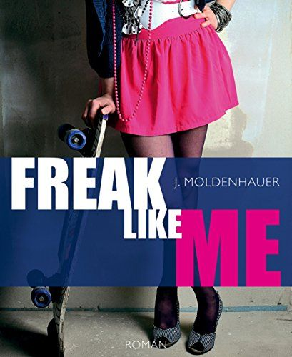 Freak Like Me: Liebesroman eBook: J. Moldenhauer: Amazon.de: Kindle-Shop