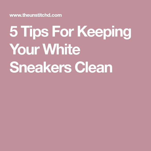 5 Tips For Keeping Your White Sneakers Clean