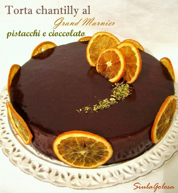 Siula Golosa: Torta Chantilly al Grand Marnier, pistacchi e cioc...
