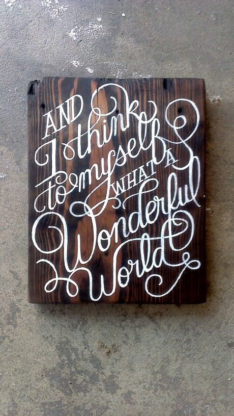 what a WONDERFUL WORLD!  {visit my etsy shop for custom, hand-crafted & hand-painted signs of all kinds! www.etsy.com/shop/emlaurenVO } **ALL OF MY WORK IS PROTECTED UNDER THE COPYRIGHT LAWS--PLEASE DO NOT COPY ANY OF MY DESIGNS &/OR EXPLOIT MY HARD WORK, thank you**