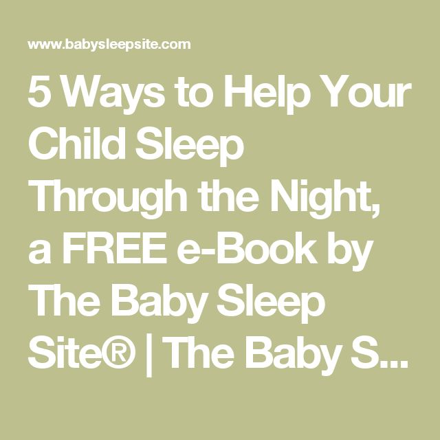 5 Ways to Help Your Child Sleep Through the Night, a FREE e-Book by The Baby Sleep Site® | The Baby Sleep Site - Baby / Toddler Sleep Consultants
