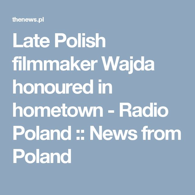Late Polish filmmaker Wajda honoured in hometown - Radio Poland :: News from Poland