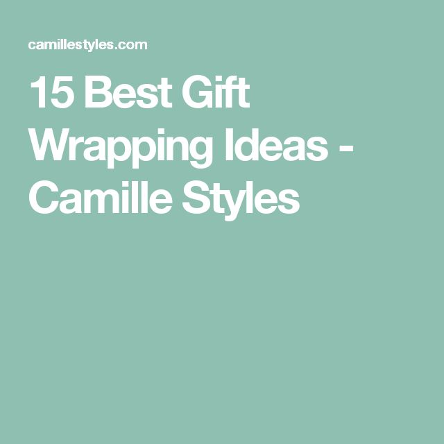 15 Best Gift Wrapping Ideas - Camille Styles