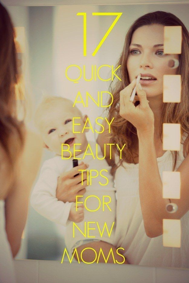 17 Quick And Easy Beauty Tips For New Moms (not just for new moms!!!) #moms #beauty