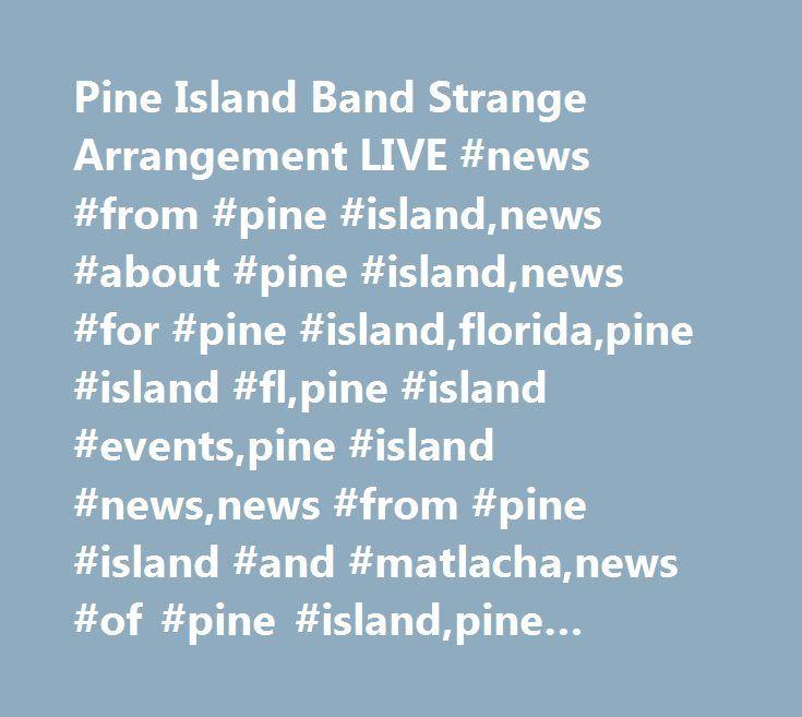 Pine Island Band Strange Arrangement LIVE #news #from #pine #island,news #about #pine #island,news #for #pine #island,florida,pine #island #fl,pine #island #events,pine #island #news,news #from #pine #island #and #matlacha,news #of #pine #island,pine #island #and #matlachaevents http://ghana.nef2.com/pine-island-band-strange-arrangement-live-news-from-pine-islandnews-about-pine-islandnews-for-pine-islandfloridapine-island-flpine-island-eventspine-island-newsnews-from-pine/  # Little Known…