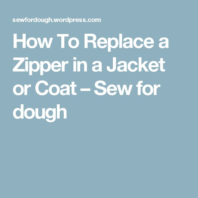 How To Replace a Zipper in a Jacket or Coat – Sew for dough
