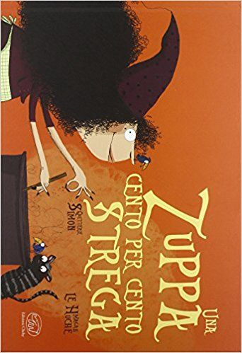 Amazon.it: Una zuppa cento per cento strega. Ediz. illustrata - Simon Quitterie, Magali Le Huche, T. Gurrieri - Libri